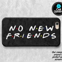 No New Friends iPhone 6s Case iPhone 7 Plus iPhone 6 Plus iPhone 6s Plus iPhone 5c iPhone 5 iPhone SE Case No New Friends Quote Tumblr Funny