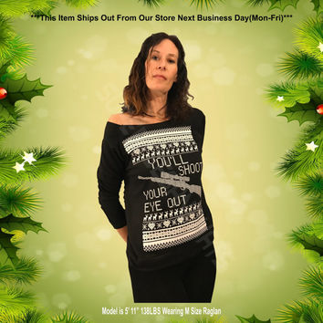 You'll Shoot Your Eye Out. Ladies Terry Off Shoulder Raglan Sweater. Cozy. Terry Raw Edge 3/4-Sleeve. A Christmas Story. Red Ryder Rifle.