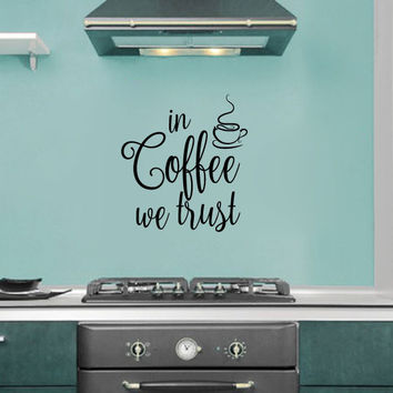 In Coffee We Trust Vinyl Wall Words Decal Sticker Graphic