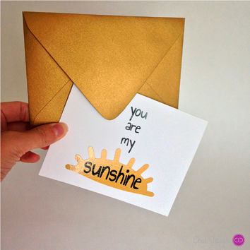 You Are My Sunshine in Gold. Sweet card and envelope set for Valentine's Day, Anniversary, Birthday, Special Occasion. Add Sparkle :)