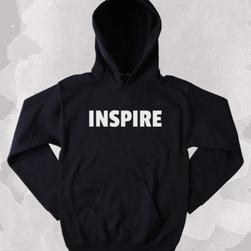 Inspire Sweatshirt Motivational Positive Clothing Tumblr Hoodie