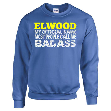ELWOOD MY OFFICIAL NAME MOST PEOPLE CALL ME BADASS - Sweatshirt