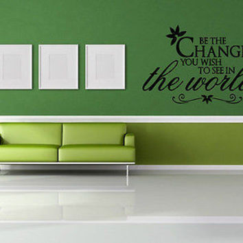 Be the Change You Wish to See quote wall sticker quote decal wall art decor 4621