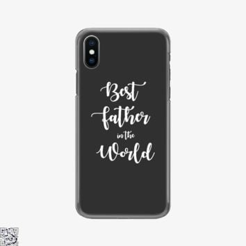 Best Father In The World, Father's Day Phone Case