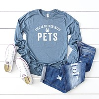 Life is Better With Pets | Long Sleeve Graphic Tee