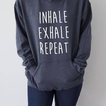 Inhale Exhale repeat Hoodies with funny quotes sarcastic humor sweatshirt blogs blogger party time hangover  yoga  Siytshirt