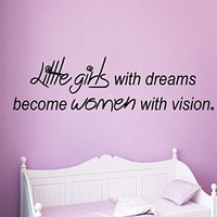Wall Decals Vinyl Decal Sticker Wording Quote Little Girls with Dreams Become Women with Vision Bedroom Decor Living Room Beauty Salon Home Interior Design Kg888