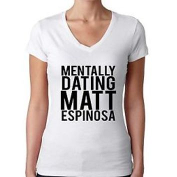 Women's V Tee Shirt Mentally Dating Matt Espinosa Shirt Clothing Gift Hip hop