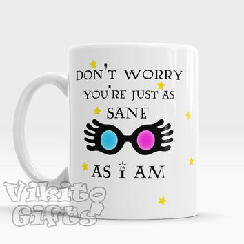 Luna Lovegood mug, Don't worry, You're just as sane as I am, Harry Potter mug, funny gift idea for friend, Luna Lovegood funny mug