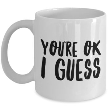 Cheesy Valentines Gifts Valentine's Day Mug Boyfriend Gift Idea Girlfriend Gifts You're OK I Guess Coffee Cup