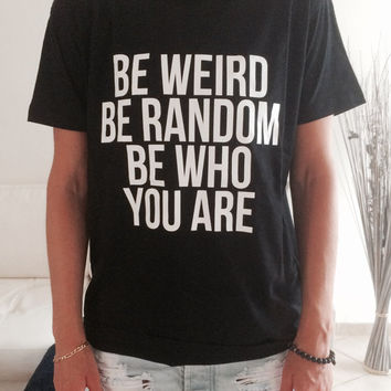 Be weird be random be who you are Tshirt black Fashion funny slogan womens girls sassy cute