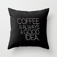 Coffee is always as good idea Typography Throw Pillow by RexLambo | Society6