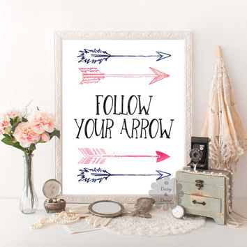 Follow your arrow quote printable arrows art wal decor print home decor art poster print typography quote art print wall decor printable art