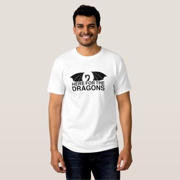 Here for the Dragons T-Shirt
