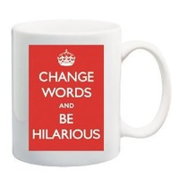 CHANGE WORDS AND BE HILARIOUS Mug Coffee Cup 11 oz ~ Keep Calm and Carry On