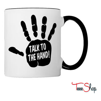 Talk To The Hand Coffee & Tea Mug