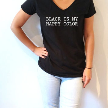 Black Is My Happy Color V-Neck T-shirt ultra soft for women T-shirt Sassy and Funny Girl T-shirt slogan tees Christmas gift top cute fashion