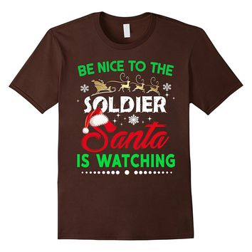 Be Nice To The Soldier Santa Is Watching T-shirt
