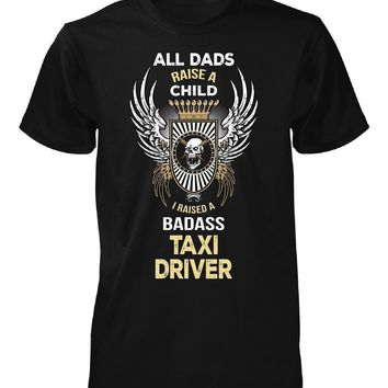 I Raised A Badass Taxi Driver. Father's Day Gift - Unisex Tshirt