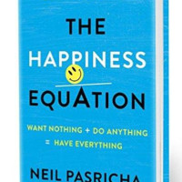 The Happiness Equation | Want Nothing + Do Anything = Have Everything