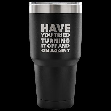 Have You Tried Turning It Off And On Again? Tumbler Metal Mug Double Wall Vacuum Insulated Hot & Cold Travel Cup 30oz BPA Free