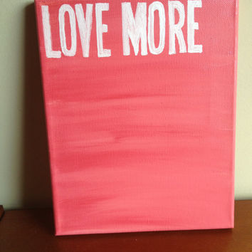 Canvas Quote Painting (love more) 8x10