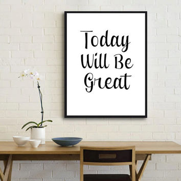 """Typography Poster Instant Download """"Today Will Be Great"""" Scandinavian Print Wall Decor Inspirational Poster Wisdom Quote Word art Home decor"""