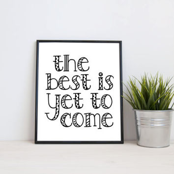 The best is yet to come, 8x10 digital print, black and white quote, instant printable poster, typography, download, wall art modern print