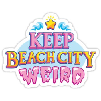 Keep Beach City Weird!