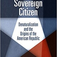 The Sovereign Citizen: Denaturalization and the Origins of the American Republic (Democracy, Citizenship, and Constitutionalism) Paperback – October 26, 2012