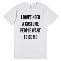 I Don't Need A Costume People Want To Be Me T-shirt-White T-Shirt