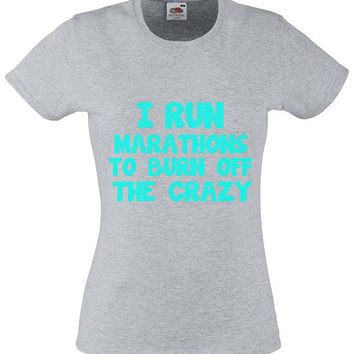 HOT SELLER - I Run Marathons To Burn Off The Crazy - Womens Running Gym Workout Tshirt - Running and Fitness - Gift For Girlfriend 2174