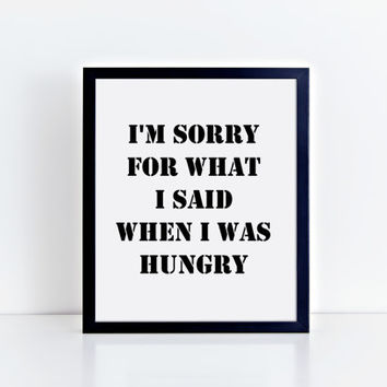 I'm Sorry For What I Said When I Was Hungry Digital Art Print, Printable, Instant Download, Home Decoration, Printable Wall Art, Prints, Art