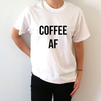 Caffeine Af T-Shirt Unisex With slogan, women, gift to her, slogan tees  for teen cute top sassy funny womens  Fashion tee, coffee stuff