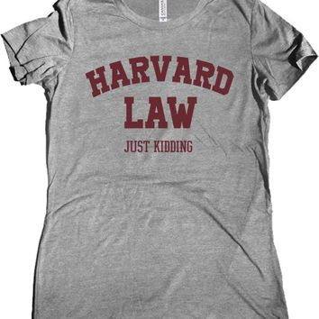 Harvard Law Just Kidding Women's T-Shirt
