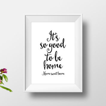 """PRINTABLE art""""it's so good to be home""""home sweet home,home is where is heart is,typography print,home decor,wall decor,home and living"""
