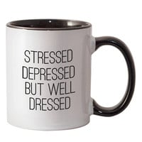Stressed Depressed But Well Dressed Coffee Mug