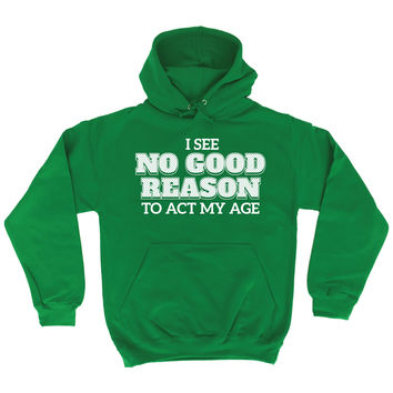 123t USA I See No Good Reason To Act My Age Funny Hoodie