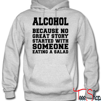 Alcohol, Because No Great Story Starte 5 hoodie