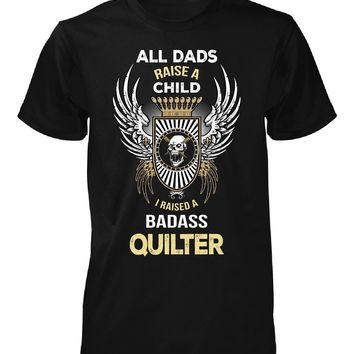 I Raised A Badass Quilter. Father's Day Gift - Unisex Tshirt