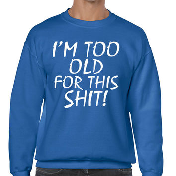I'm too old for this shit Men sweatshirt