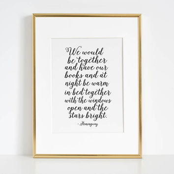 ERNEST HEMINGWAY QUOTE, We Would Be Together And Have Our Books,Love Quote,Couples Gift,Valentines Day,Gift For Her,Bedroom Decor,Love Art