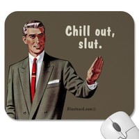 chill out, slut mouse pads from Zazzle.com