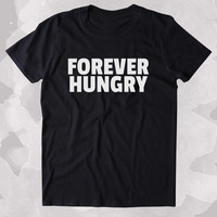 Forever Hungry Shirt Funny Food Eat Pizza Lover Clothing Tumblr T-shirt
