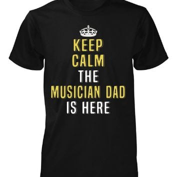 Keep Calm The Musician Dad Is Here. Cool Gift - Unisex Tshirt