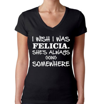I wish I was Felicia Women's Sporty V Shirt