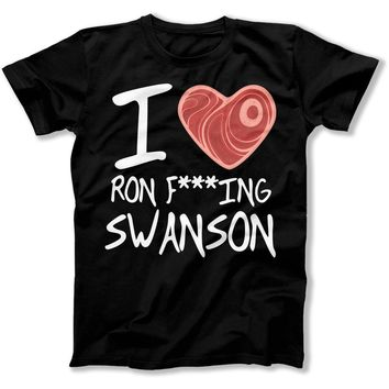 I Love Ron F***ING Swanson - T Shirt