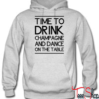 Time to Drink Champagne and Dance on the Table hoodie