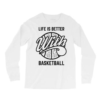 life is better with basketball Long Sleeve Shirts