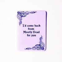 Princess Bride Card - I'd come back from Mostly Dead for you